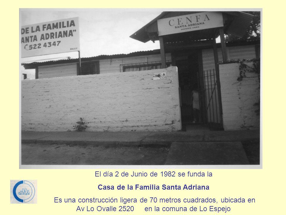 El día 2 de Junio de 1982 se funda la Casa de la Familia Santa Adriana