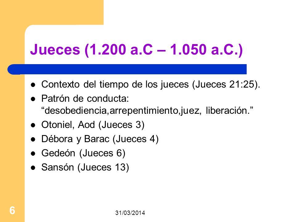 Jueces (1.200 a.C – 1.050 a.C.) Contexto del tiempo de los jueces (Jueces 21:25).
