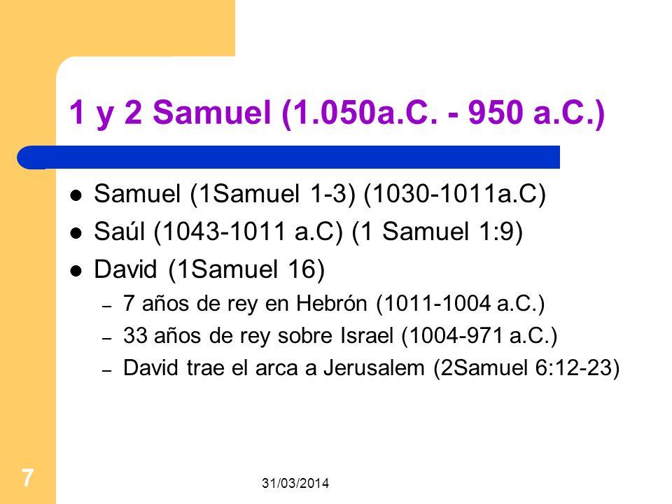 1 y 2 Samuel (1.050a.C. - 950 a.C.) Samuel (1Samuel 1-3) (1030-1011a.C) Saúl (1043-1011 a.C) (1 Samuel 1:9)