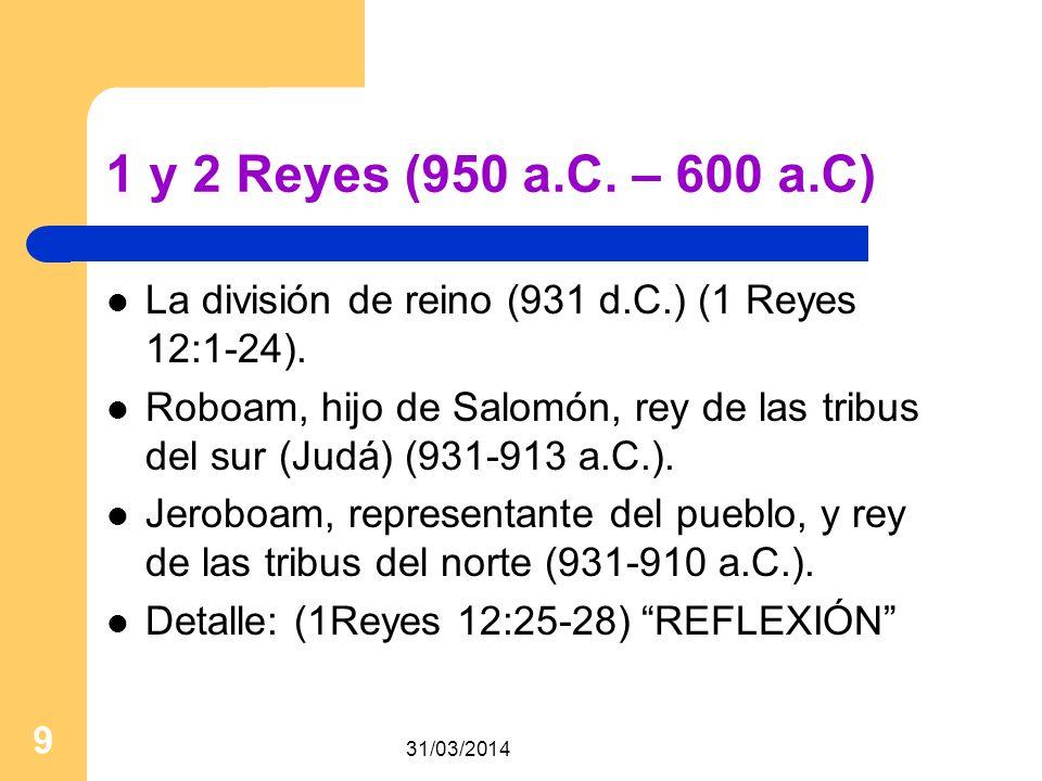 1 y 2 Reyes (950 a.C. – 600 a.C) La división de reino (931 d.C.) (1 Reyes 12:1-24).