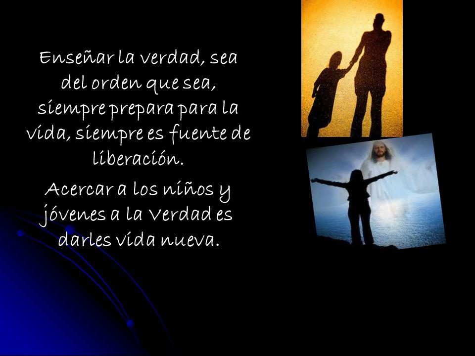 Acercar a los niños y jóvenes a la Verdad es darles vida nueva.