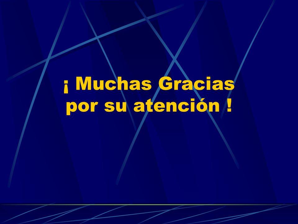¡ Muchas Gracias por su atención !