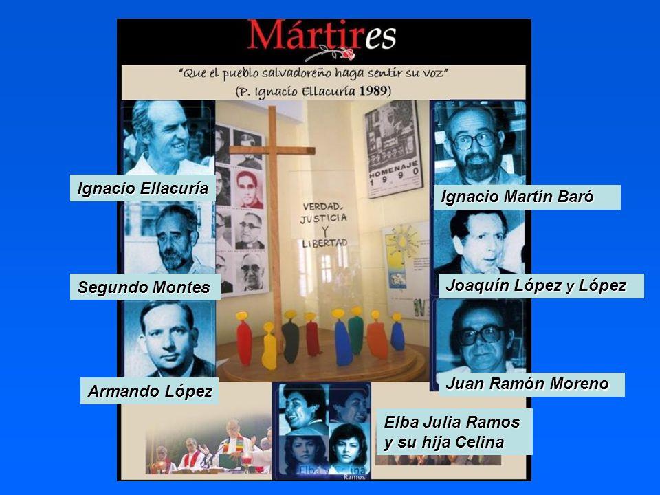 Ignacio Ellacuría Ignacio Martín Baró. Segundo Montes. Joaquín López y López. Juan Ramón Moreno.