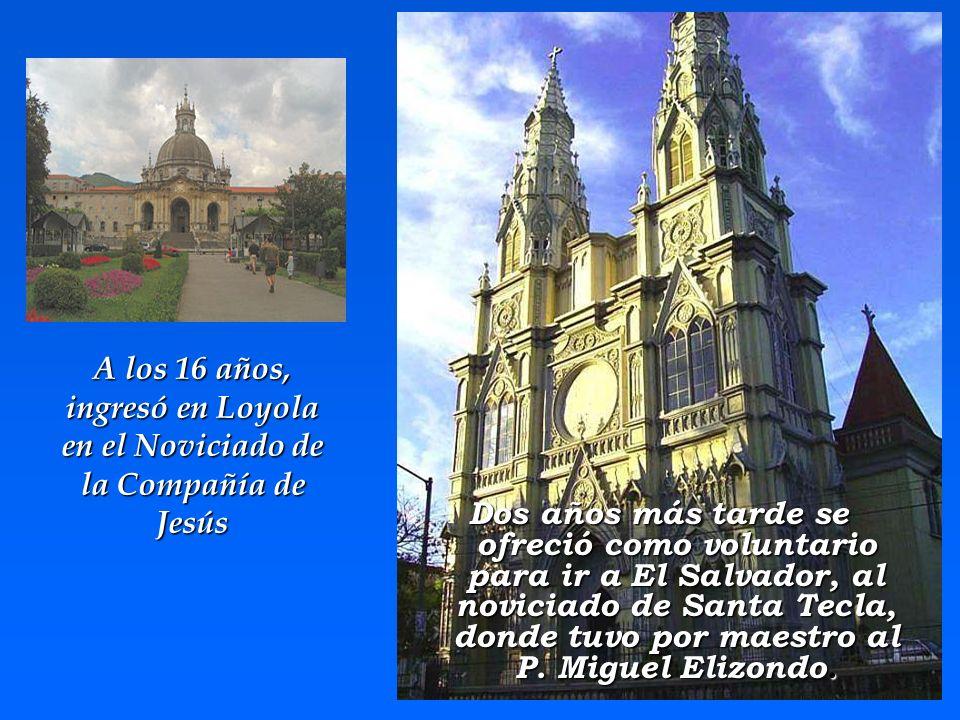 A los 16 años, ingresó en Loyola en el Noviciado de la Compañía de Jesús