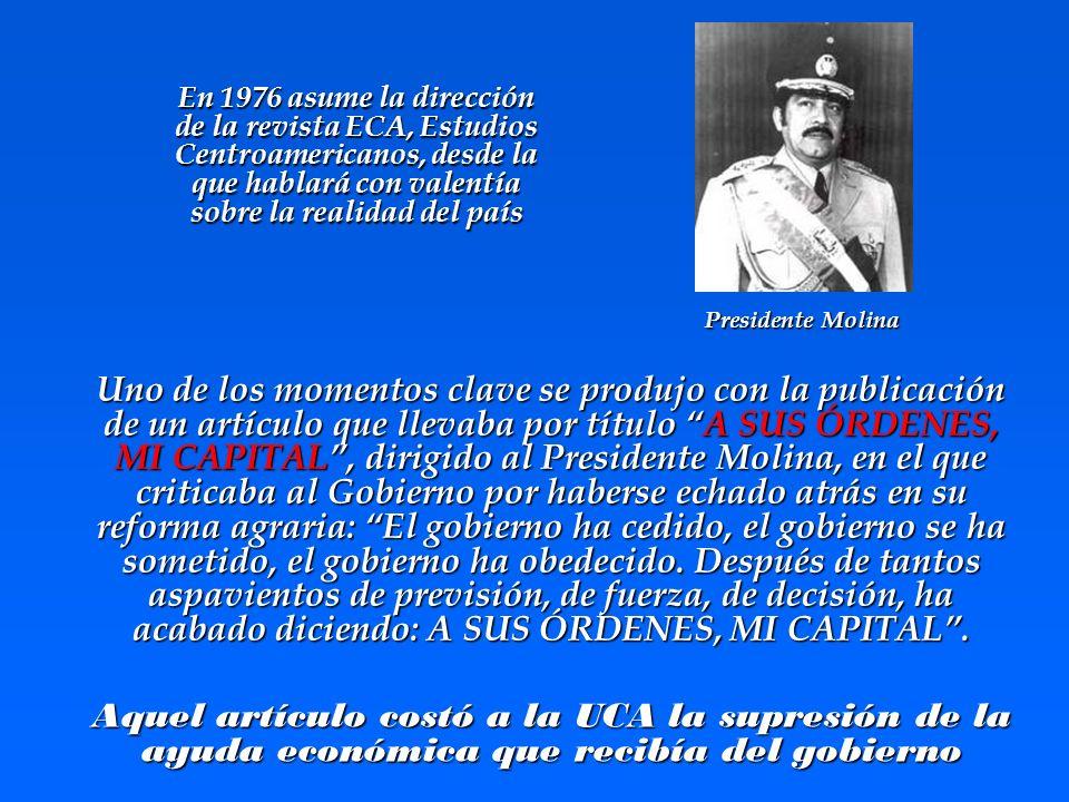 En 1976 asume la dirección de la revista ECA, Estudios Centroamericanos, desde la que hablará con valentía sobre la realidad del país