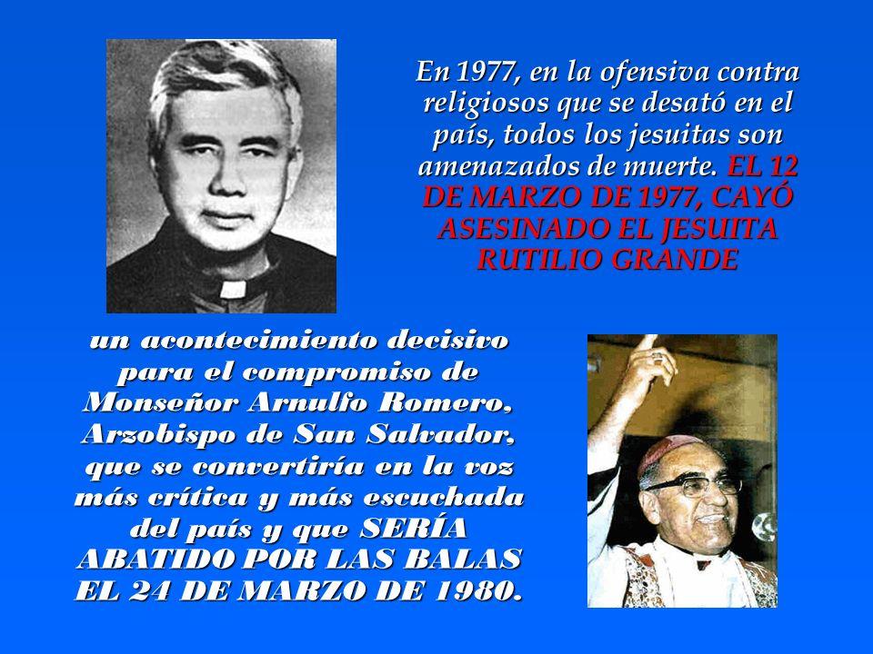 En 1977, en la ofensiva contra religiosos que se desató en el país, todos los jesuitas son amenazados de muerte. EL 12 DE MARZO DE 1977, CAYÓ ASESINADO EL JESUITA RUTILIO GRANDE