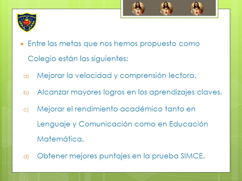 Entre las metas que nos hemos propuesto como Colegio están las siguientes:
