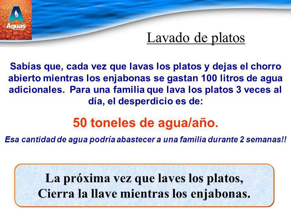 Lavado de platos 50 toneles de agua/año.