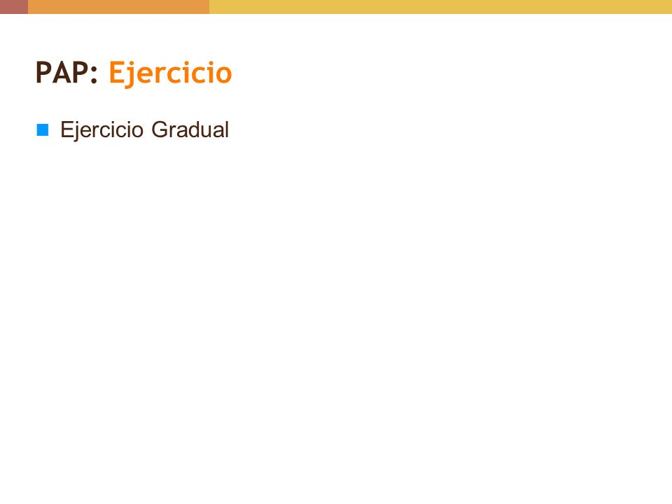 PAP: Ejercicio Ejercicio Gradual