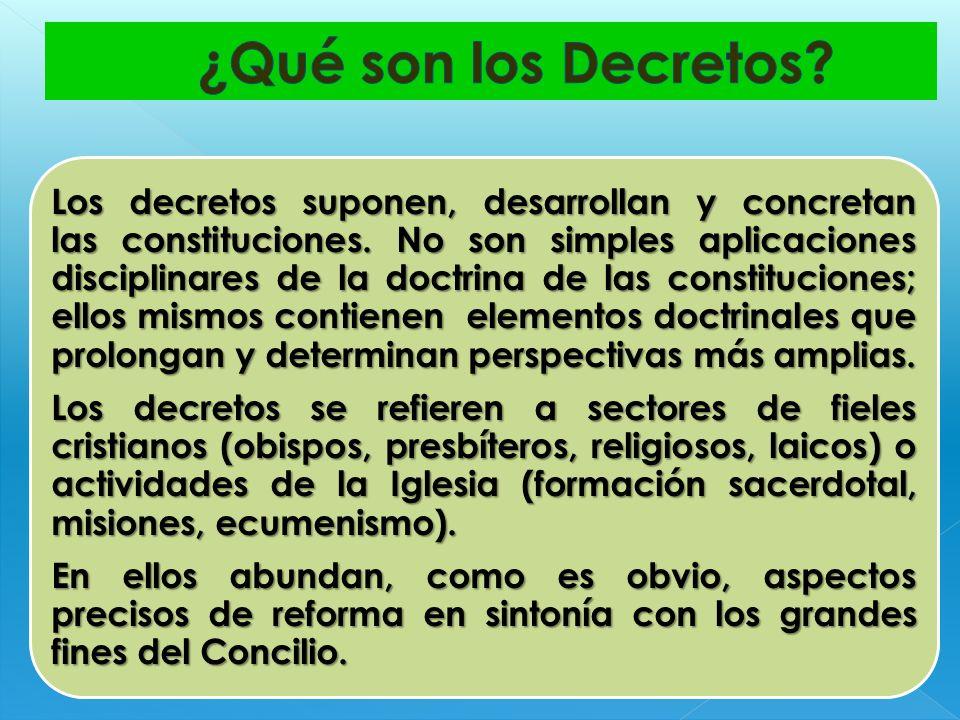 ¿Qué son los Decretos En ellos abundan, como es obvio, aspectos precisos de reforma en sintonía con los grandes fines del Concilio.