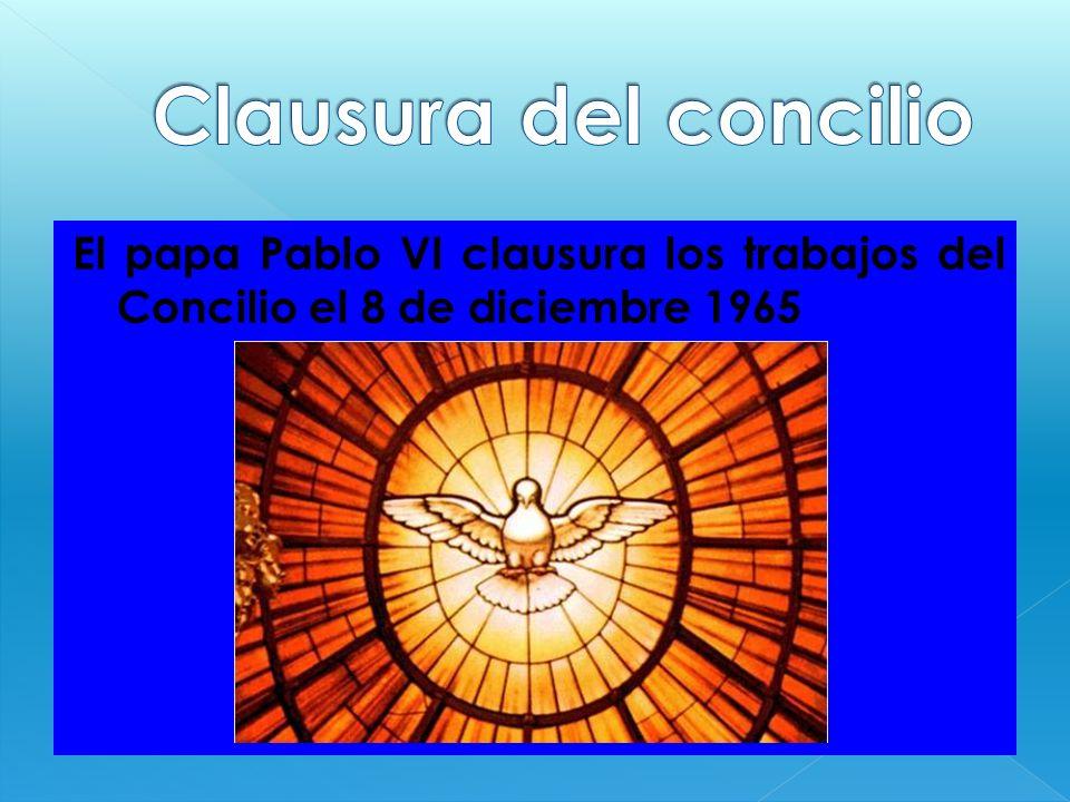 Clausura del concilio El papa Pablo VI clausura los trabajos del Concilio el 8 de diciembre 1965