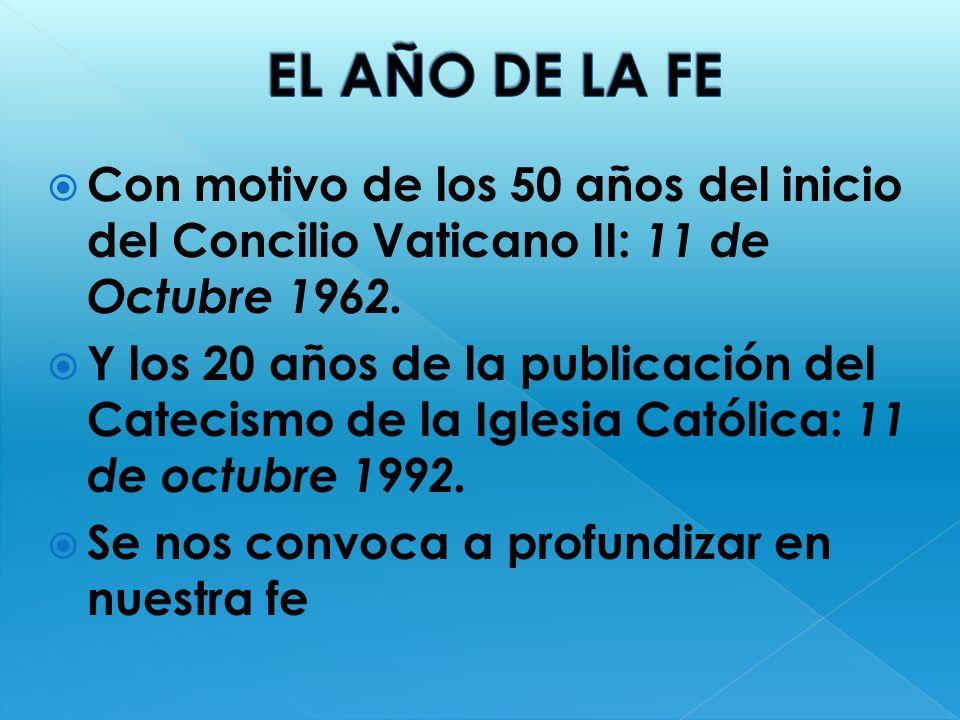 EL AÑO DE LA FE Con motivo de los 50 años del inicio del Concilio Vaticano II: 11 de Octubre 1962.