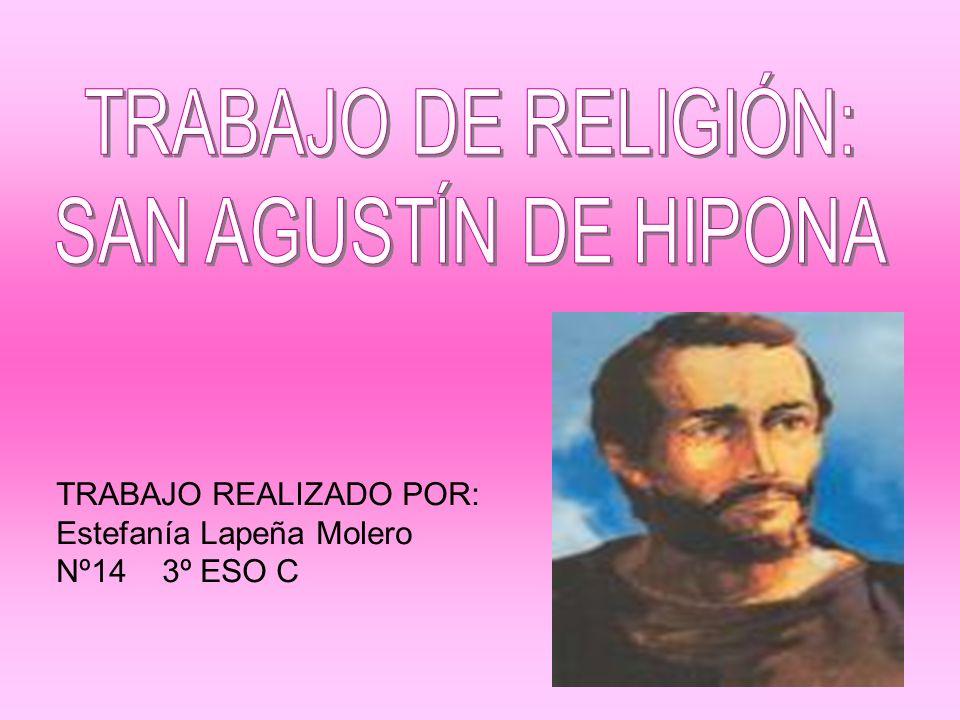 TRABAJO DE RELIGIÓN: SAN AGUSTÍN DE HIPONA TRABAJO REALIZADO POR: