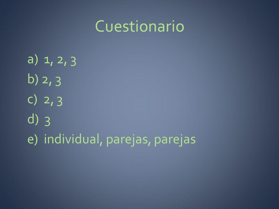 Cuestionario a) 1, 2, 3 b) 2, 3 c) 2, 3 d) 3