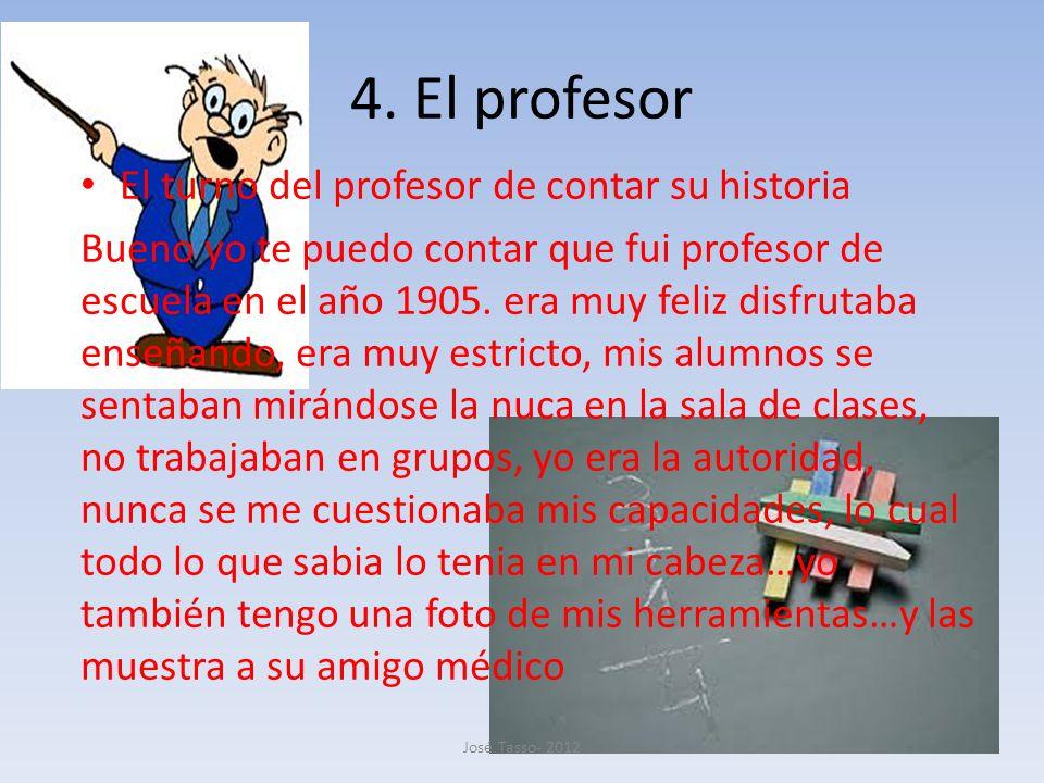 4. El profesor El turno del profesor de contar su historia