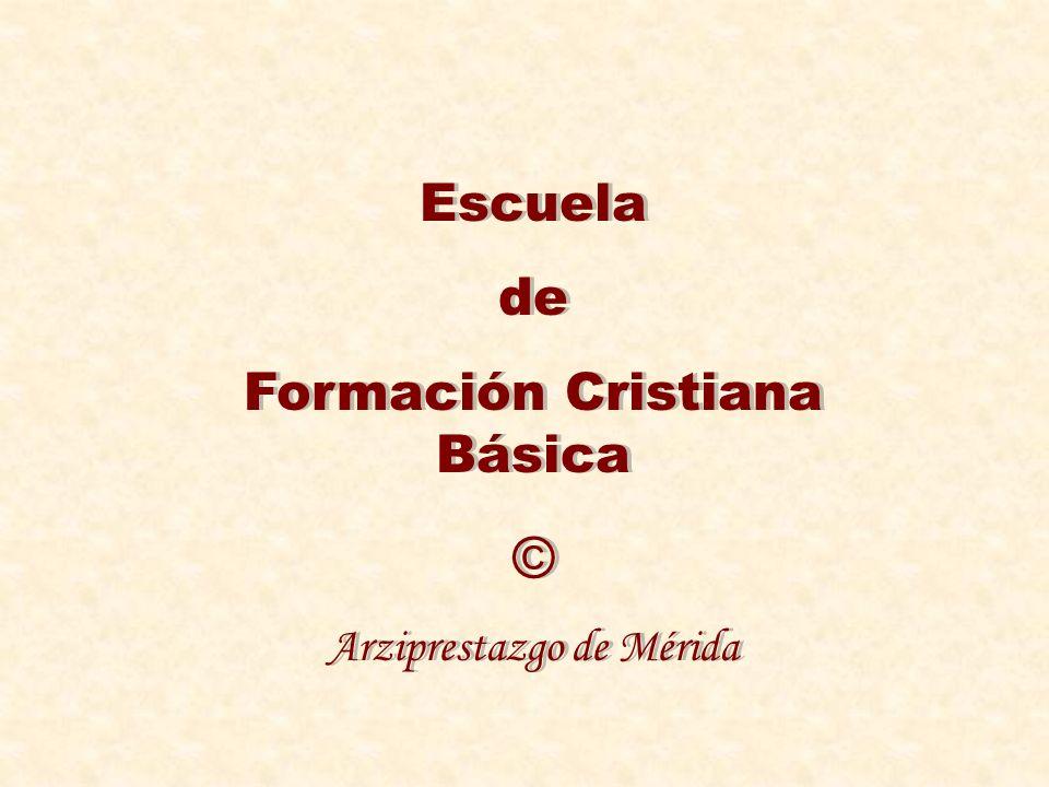 Escuela de Formación Cristiana Básica © Arziprestazgo de Mérida
