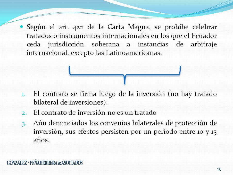 Según el art. 422 de la Carta Magna, se prohíbe celebrar tratados o instrumentos internacionales en los que el Ecuador ceda jurisdicción soberana a instancias de arbitraje internacional, excepto las Latinoamericanas.