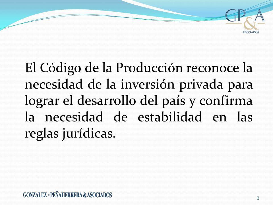 El Código de la Producción reconoce la necesidad de la inversión privada para lograr el desarrollo del país y confirma la necesidad de estabilidad en las reglas jurídicas.