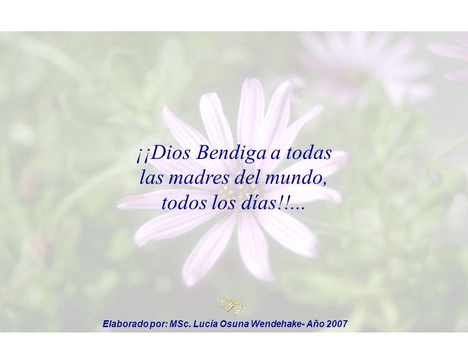 ¡¡Dios Bendiga a todas las madres del mundo, todos los días!!...