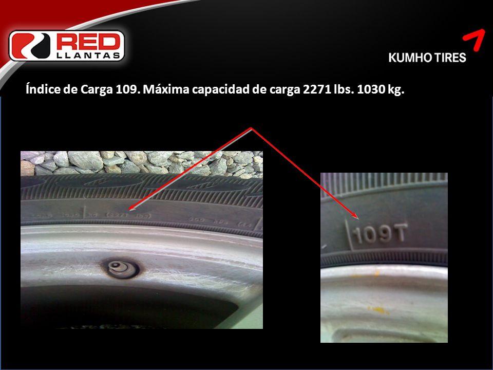 Índice de Carga 109. Máxima capacidad de carga 2271 lbs. 1030 kg.