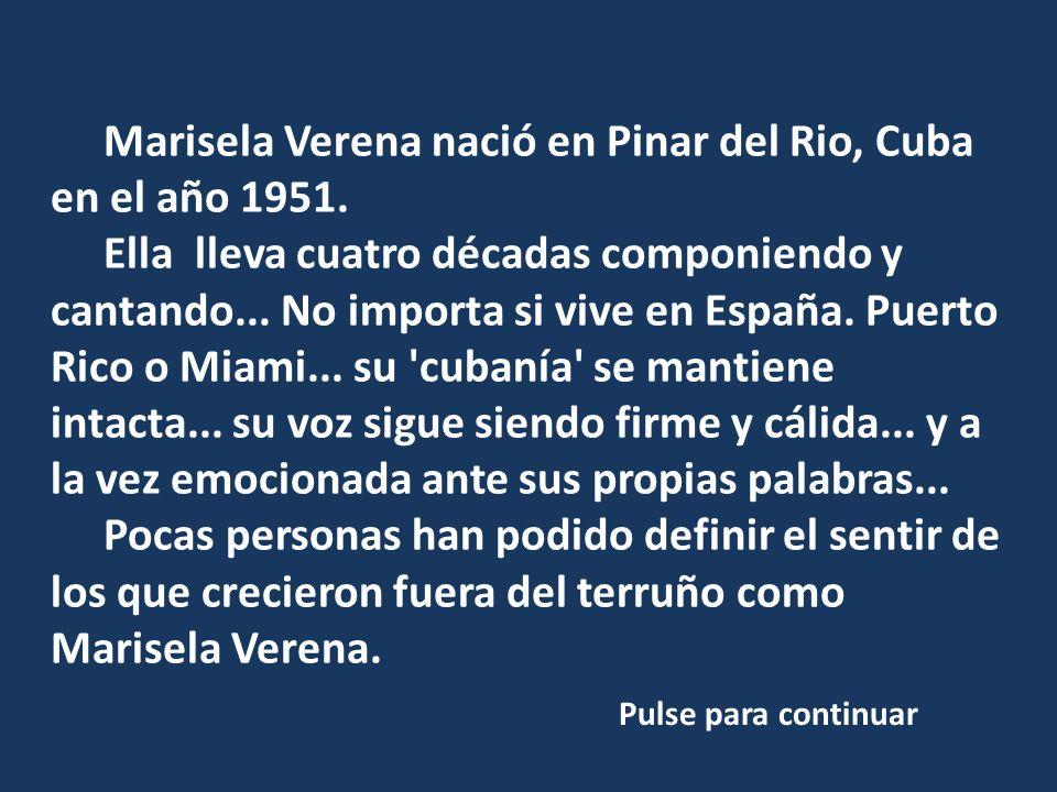 Marisela Verena nació en Pinar del Rio, Cuba en el año 1951.