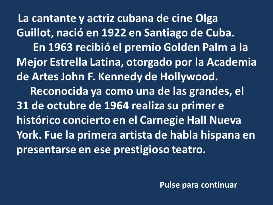 La cantante y actriz cubana de cine Olga Guillot, nació en 1922 en Santiago de Cuba.
