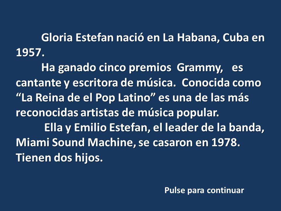 Gloria Estefan nació en La Habana, Cuba en 1957.