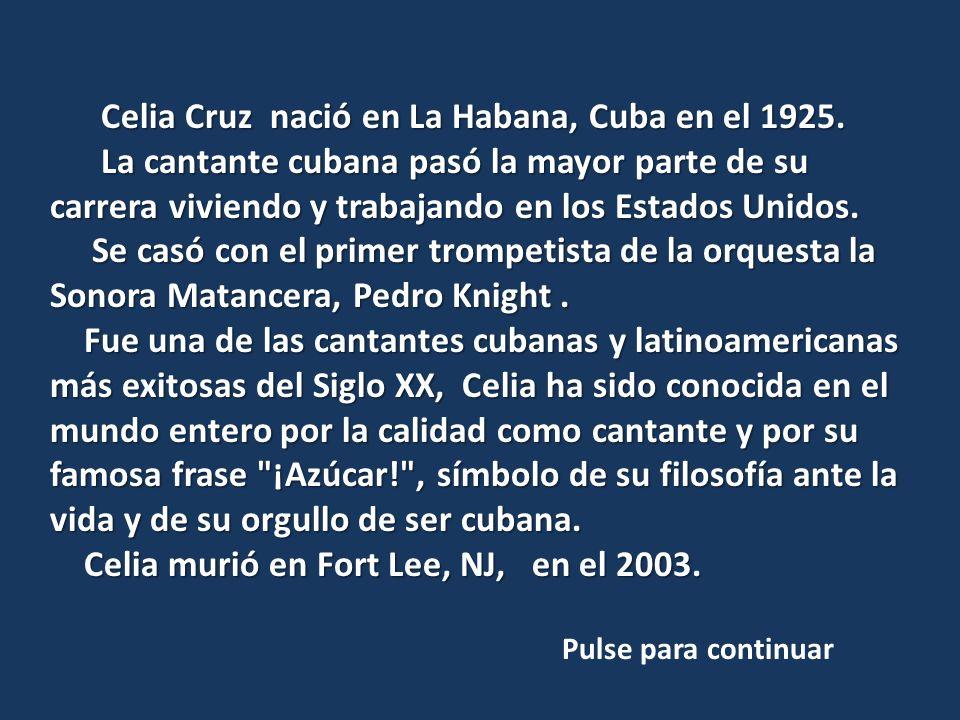 Celia Cruz nació en La Habana, Cuba en el 1925.