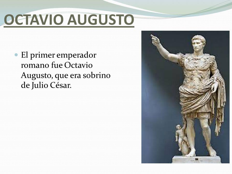 OCTAVIO AUGUSTO El primer emperador romano fue Octavio Augusto, que era sobrino de Julio César.
