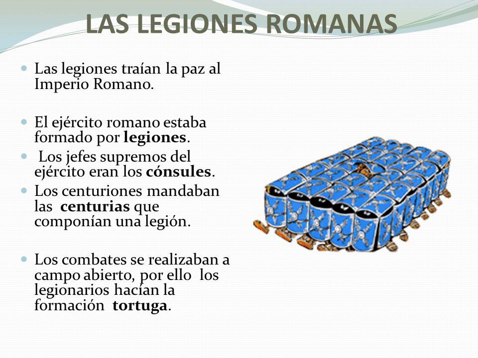LAS LEGIONES ROMANAS Las legiones traían la paz al Imperio Romano.
