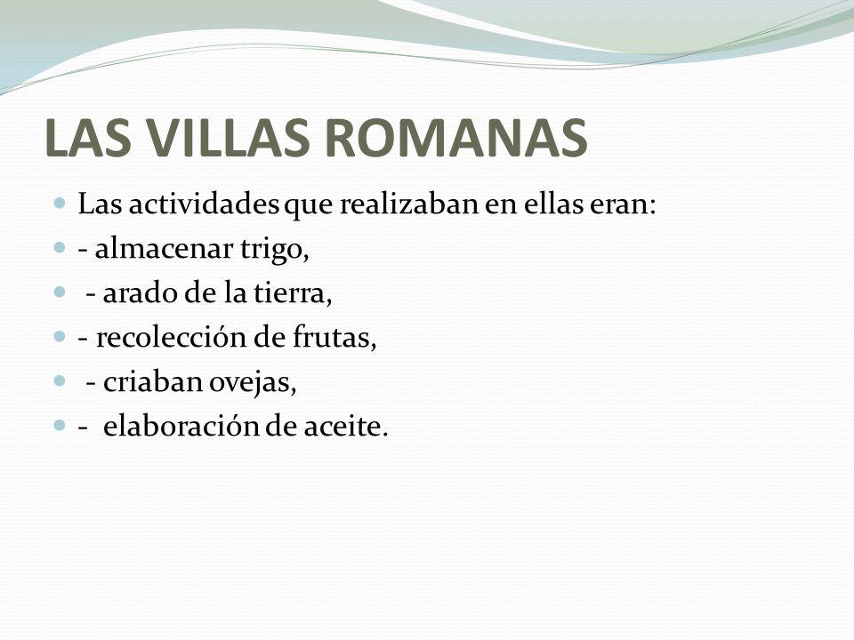 LAS VILLAS ROMANAS Las actividades que realizaban en ellas eran: