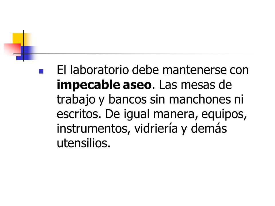 El laboratorio debe mantenerse con impecable aseo