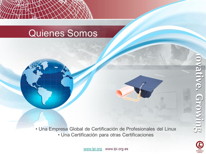 Quienes Somos Una Empresa Global de Certificación de Profesionales del Linux. Una Certificación para otras Certificaciones.