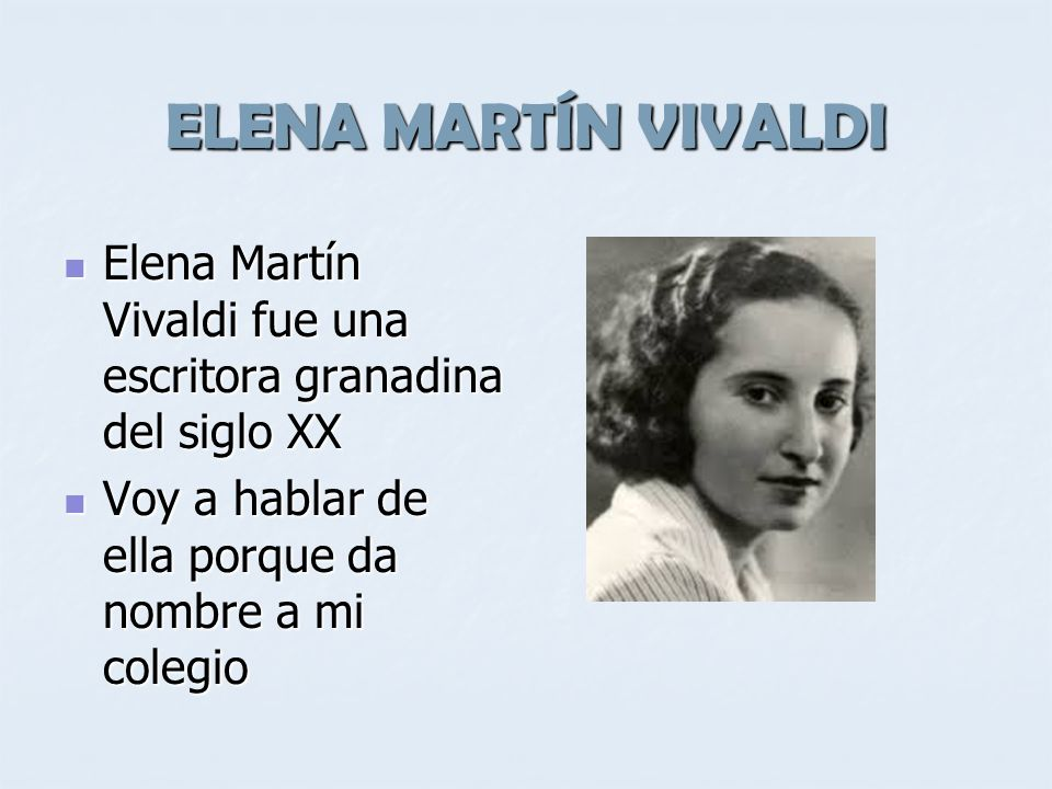 ELENA MARTÍN VIVALDI Elena Martín Vivaldi fue una escritora granadina del siglo XX.