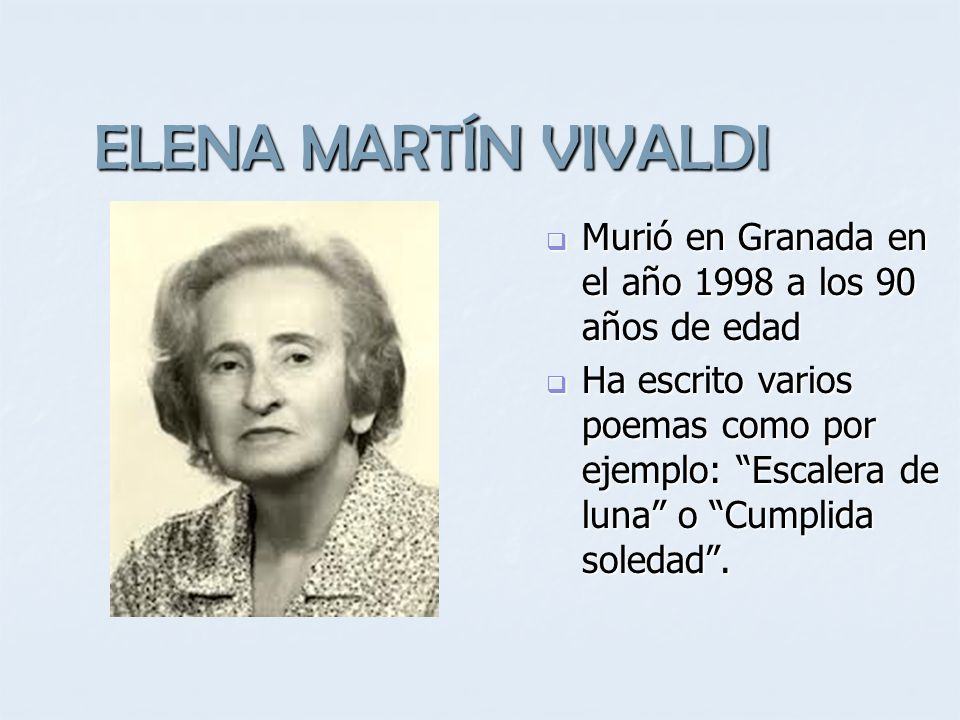 ELENA MARTÍN VIVALDI Murió en Granada en el año 1998 a los 90 años de edad.