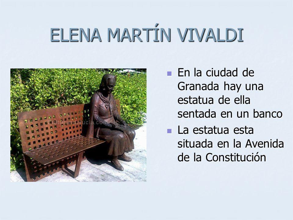 ELENA MARTÍN VIVALDI En la ciudad de Granada hay una estatua de ella sentada en un banco.