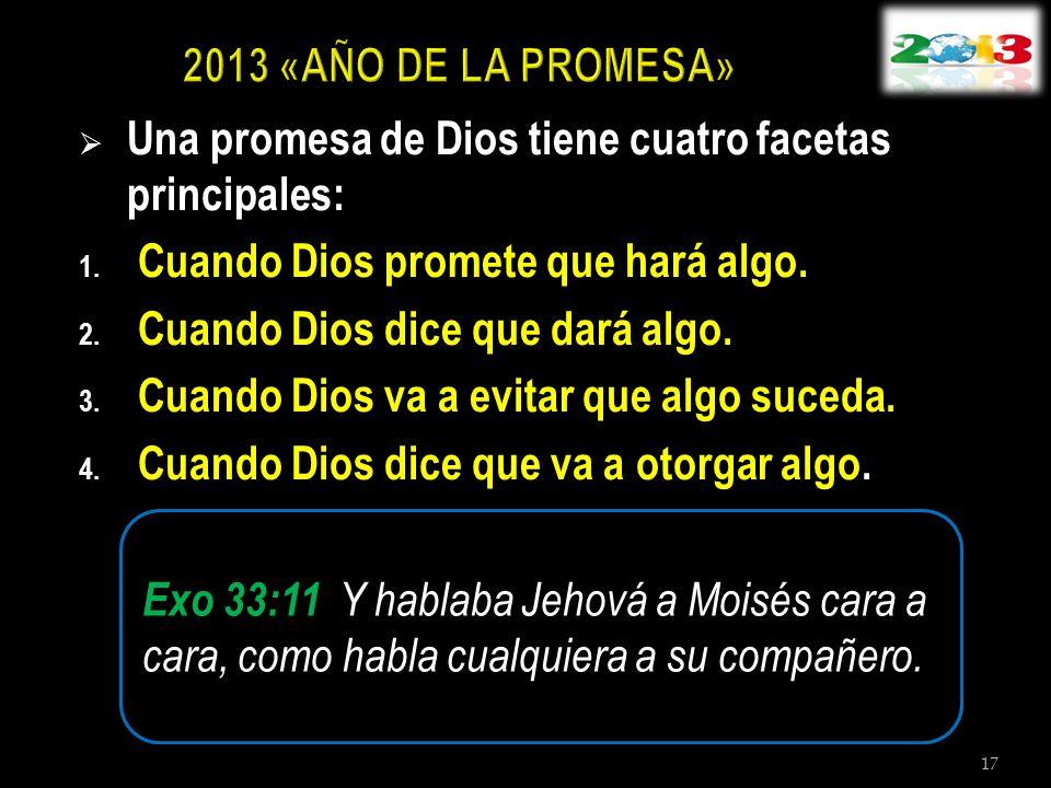 2013 «AÑO DE LA PROMESA» Una promesa de Dios tiene cuatro facetas principales: Cuando Dios promete que hará algo.