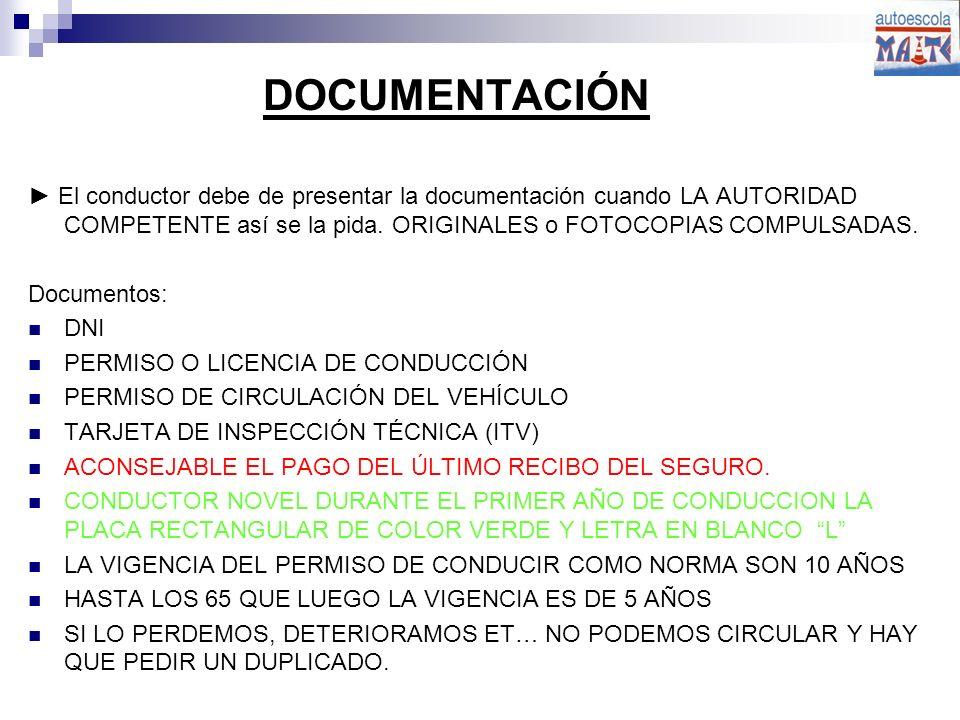 DOCUMENTACIÓN ► El conductor debe de presentar la documentación cuando LA AUTORIDAD COMPETENTE así se la pida. ORIGINALES o FOTOCOPIAS COMPULSADAS.