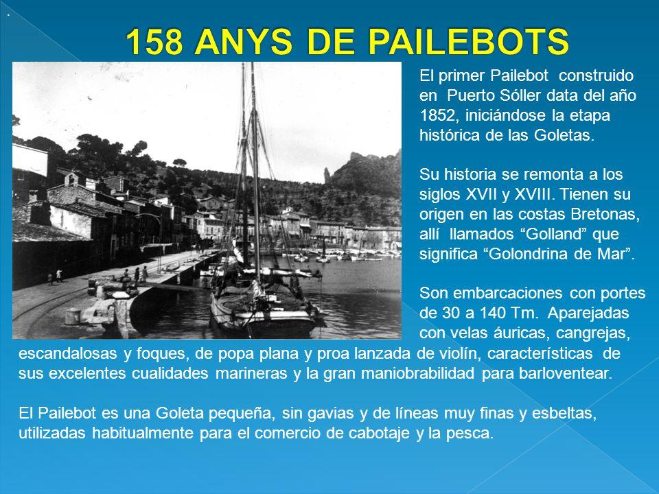 . 158 ANYS DE PAILEBOTS. El primer Pailebot construido en Puerto Sóller data del año 1852, iniciándose la etapa histórica de las Goletas.