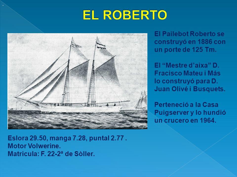 . EL ROBERTO. El Pailebot Roberto se construyó en 1886 con un porte de 125 Tm.
