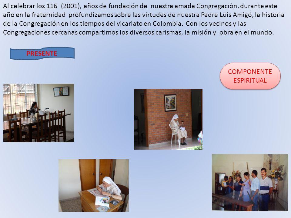Al celebrar los 116 (2001), años de fundación de nuestra amada Congregación, durante este año en la fraternidad profundizamos sobre las virtudes de nuestra Padre Luis Amigó, la historia de la Congregación en los tiempos del vicariato en Colombia. Con los vecinos y las Congregaciones cercanas compartimos los diversos carismas, la misión y obra en el mundo.