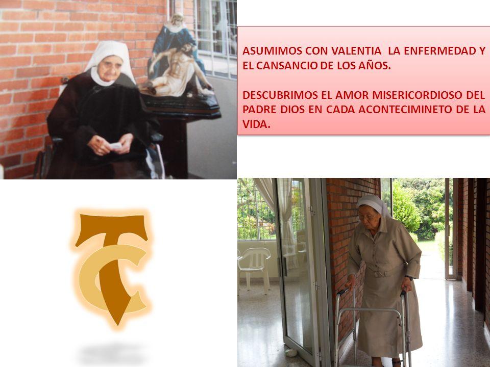 ASUMIMOS CON VALENTIA LA ENFERMEDAD Y EL CANSANCIO DE LOS AÑOS.