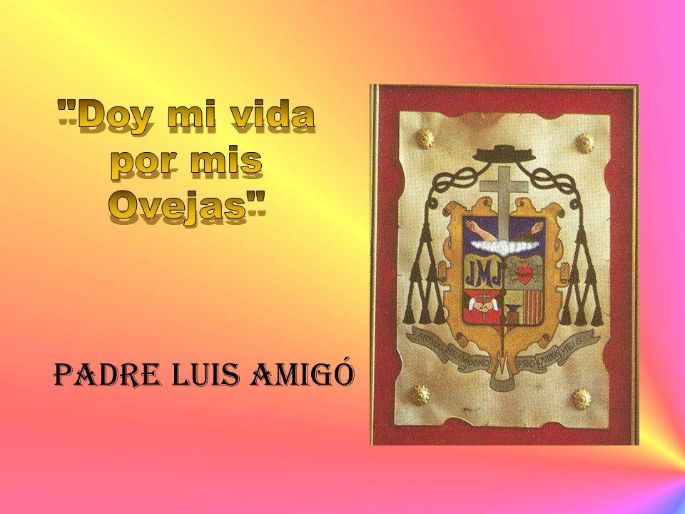 Doy mi vida por mis Ovejas Padre Luis Amigó