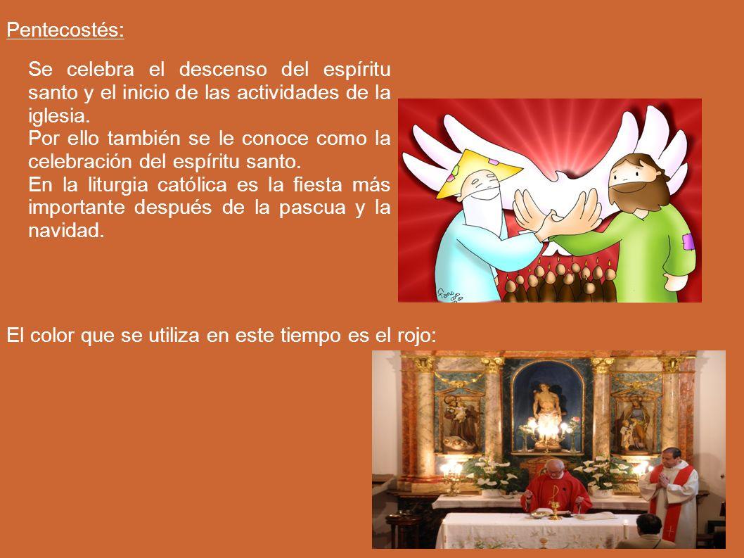Pentecostés: Se celebra el descenso del espíritu santo y el inicio de las actividades de la iglesia.