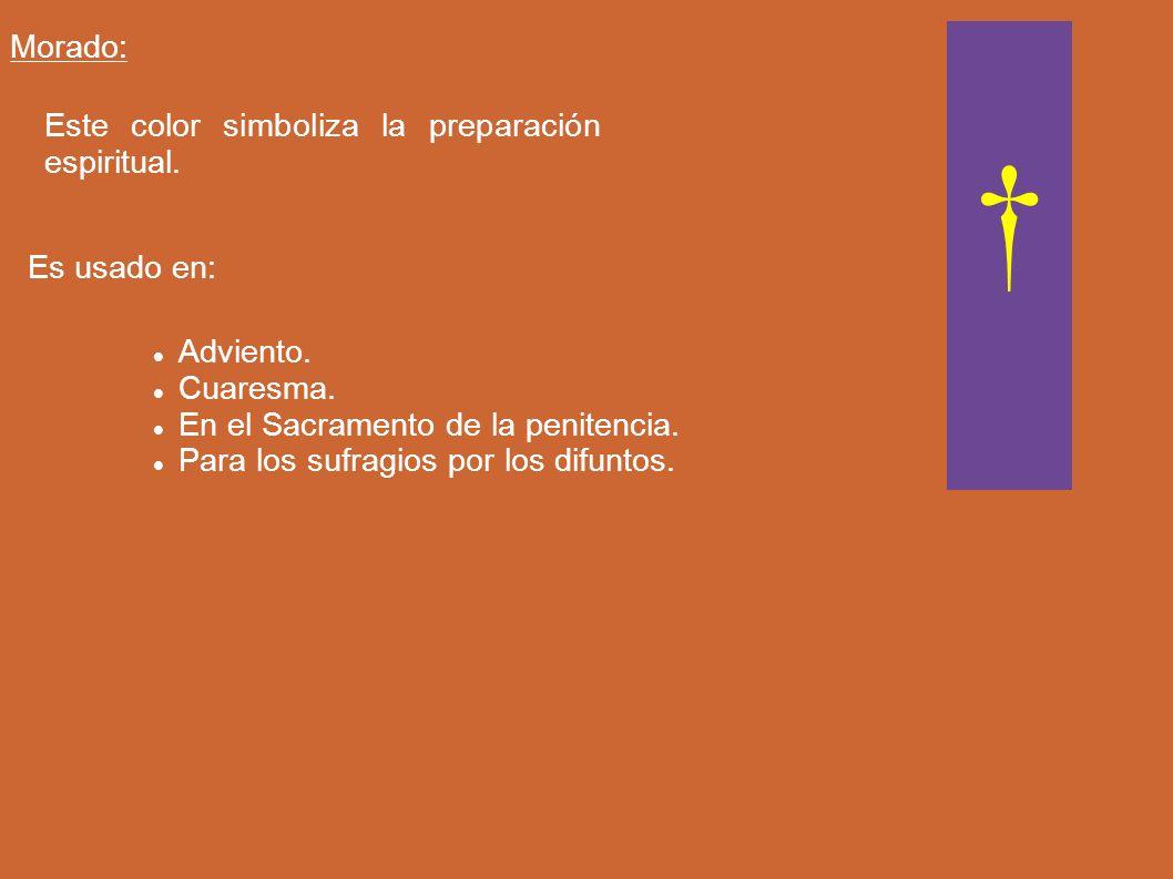 † Morado: Este color simboliza la preparación espiritual. Es usado en: