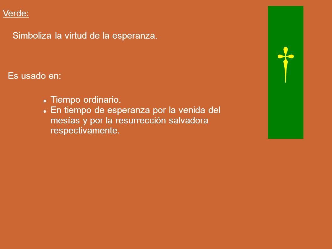 † Verde: Simboliza la virtud de la esperanza. Es usado en: