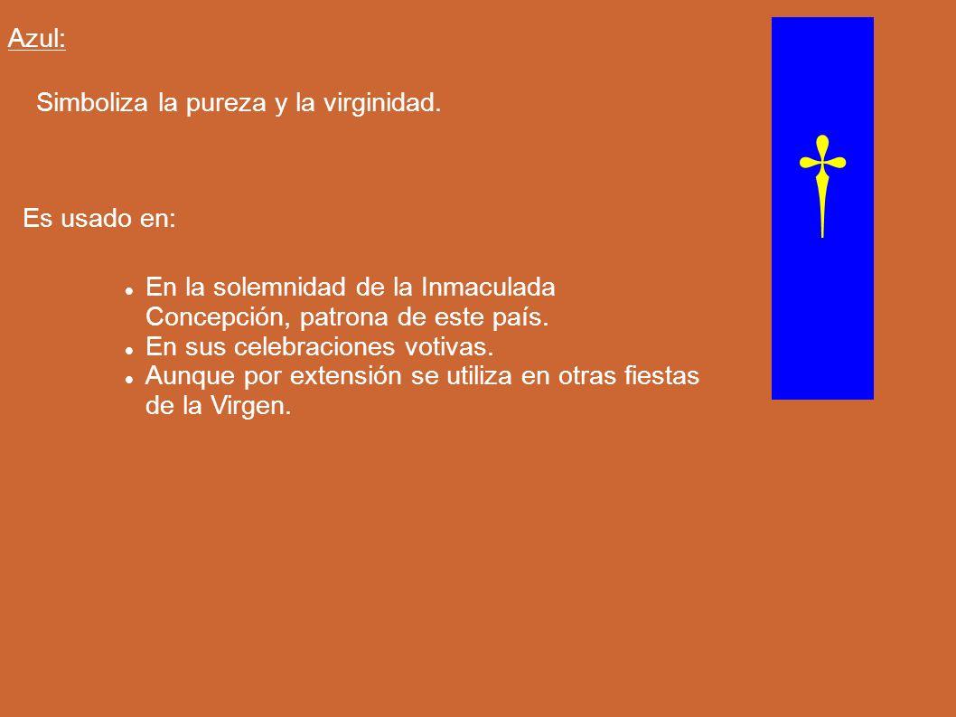 † Azul: Simboliza la pureza y la virginidad. Es usado en: