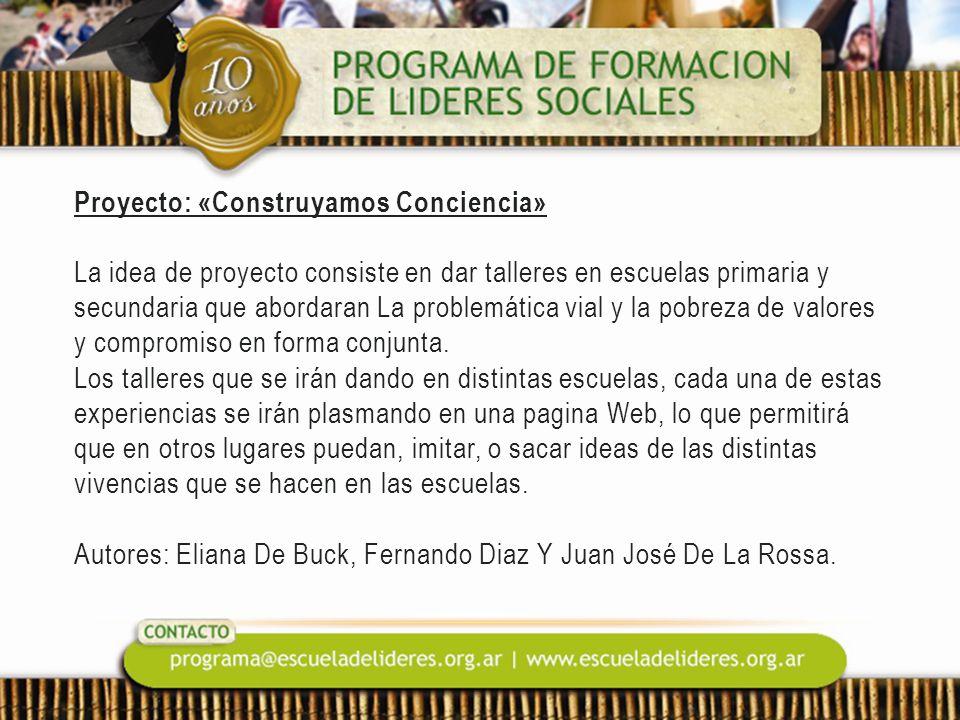 Proyecto: «Construyamos Conciencia» La idea de proyecto consiste en dar talleres en escuelas primaria y secundaria que abordaran La problemática vial y la pobreza de valores y compromiso en forma conjunta.