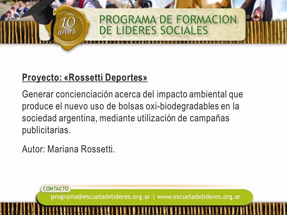 Proyecto: «Rossetti Deportes» Generar concienciación acerca del impacto ambiental que produce el nuevo uso de bolsas oxi-biodegradables en la sociedad argentina, mediante utilización de campañas publicitarias.
