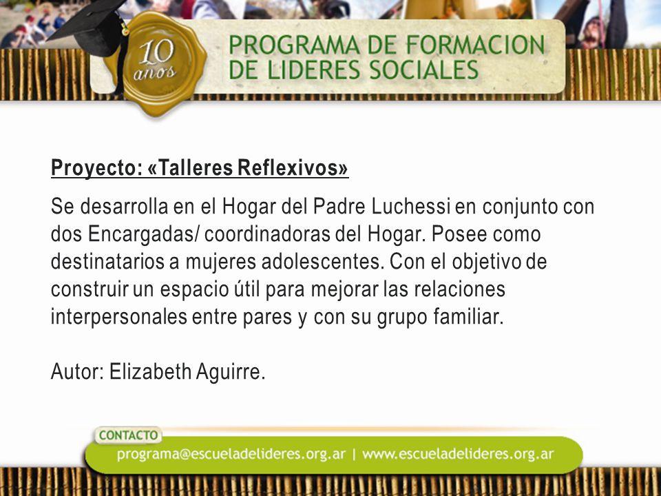 Proyecto: «Talleres Reflexivos» Se desarrolla en el Hogar del Padre Luchessi en conjunto con dos Encargadas/ coordinadoras del Hogar.